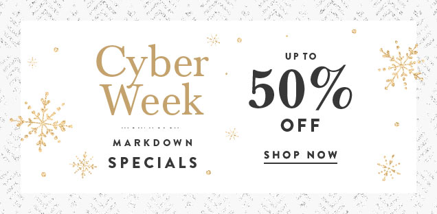 Cyber Week Markdown Specials: Up to 50% Off